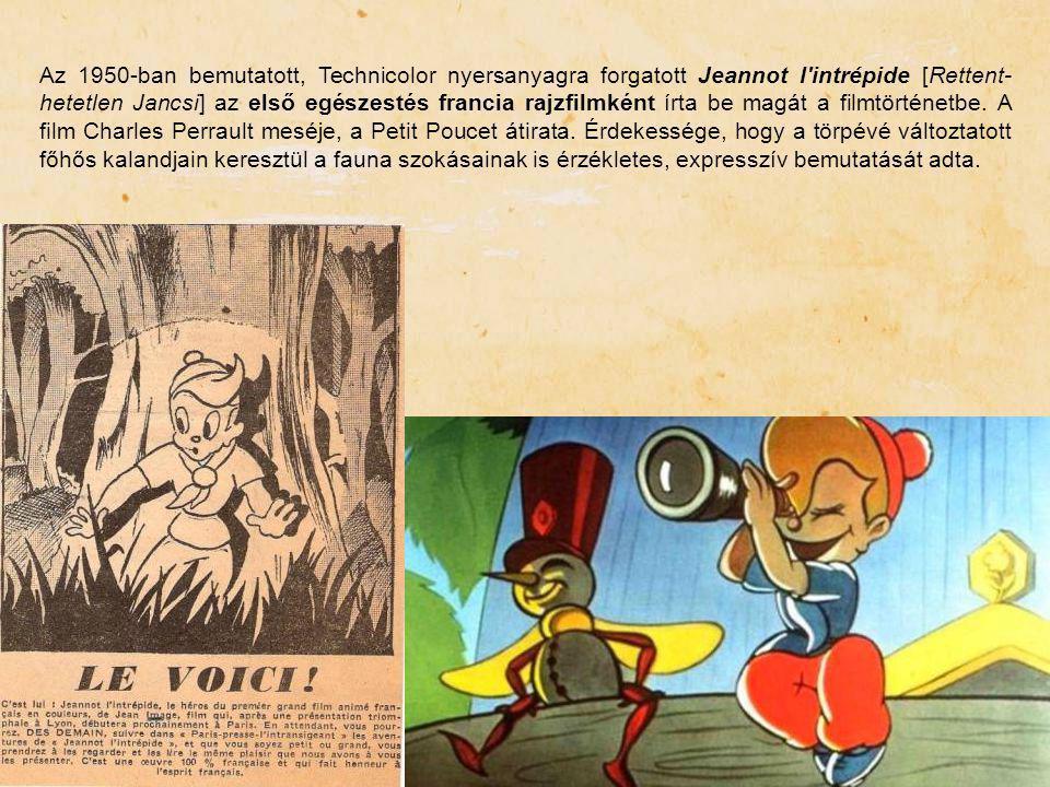 Az 1950-ban bemutatott, Technicolor nyersanyagra forgatott Jeannot l intrépide [Rettent-hetetlen Jancsi] az első egészestés francia rajzfilmként írta be magát a filmtörténetbe.